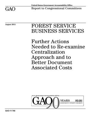 Primary view of object titled 'Forest Service Business Services: Further Actions Needed to Re-examine Centralization Approach and to Better Document Associated Costs'.