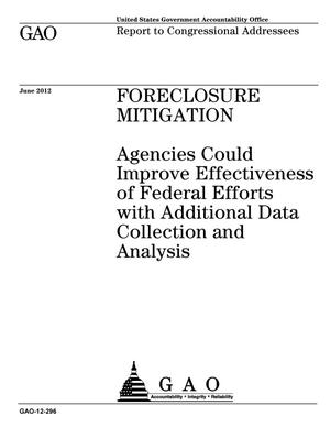 Primary view of object titled 'Foreclosure Mitigation: Agencies Could Improve Effectiveness of Federal Efforts with Additional Data Collection and Analysis'.
