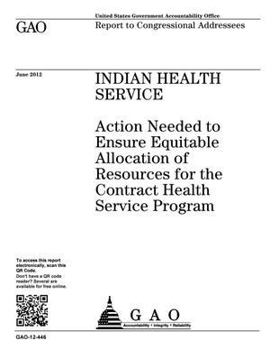 Primary view of object titled 'Indian Health Service: Action Needed to Ensure Equitable Allocation of Resources for the Contract Health Service Program'.