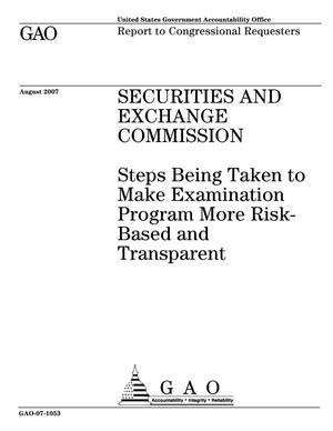Primary view of object titled 'Securities and Exchange Commission: Steps Being Taken to Make Examination Program More Risk-Based and Transparent'.
