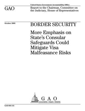 Primary view of object titled 'Border Security: More Emphasis on State's Consular Safeguards Could Mitigate Visa Malfeasance Risks'.