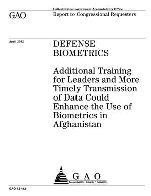 Primary view of object titled 'Defense Biometrics: Additional Training for Leaders and More Timely Transmission of Data Could Enhance the Use of Biometrics in Afghanistan'.
