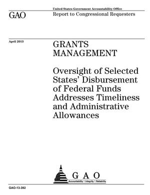 Primary view of object titled 'Grants Management: Oversight of Selected States' Disbursement of Federal Funds Addresses Timeliness and Administrative Allowances'.