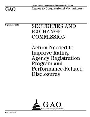 Primary view of object titled 'Securities and Exchange Commission: Action Needed to Improve Rating Agency Registration Program and Performance-Related Disclosures'.