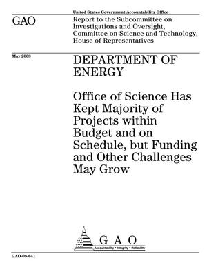 Primary view of object titled 'Department of Energy: Office of Science Has Kept Majority of Projects within Budget and on Schedule, but Funding and Other Challenges May Grow'.