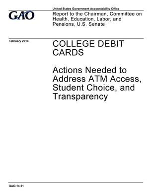 Primary view of object titled 'College Debit Cards: Actions Needed to Address ATM Access, Student Choice, and Transparency'.