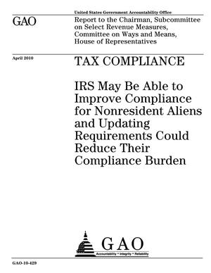 Primary view of object titled 'Tax Compliance: IRS May Be Able to Improve Compliance for Nonresident Aliens and Updating Requirements Could Reduce Their Compliance Burden'.