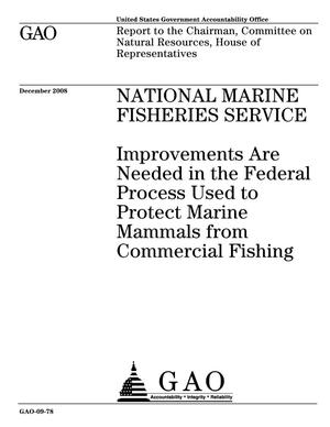 Primary view of object titled 'National Marine Fisheries Service: Improvements Are Needed in the Federal Process Used to Protect Marine Mammals from Commercial Fishing'.