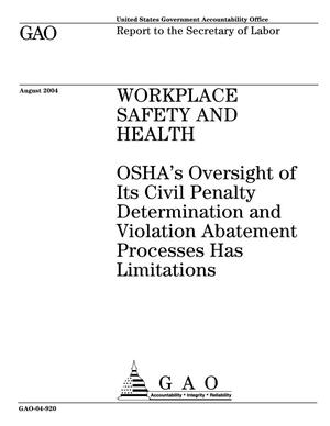 Primary view of object titled 'Workplace Safety and Health: OSHA's Oversight of Its Civil Penalty Determination and Violation Abatement Processes Has Limitations'.