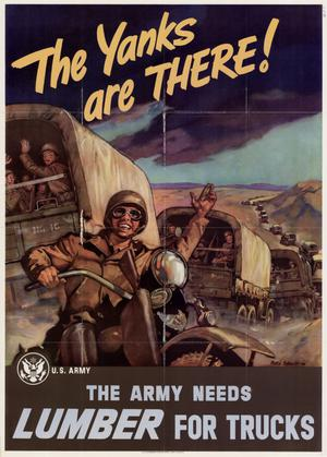 Primary view of object titled 'The Yanks are there! : the Army needs lumber for trucks.'.