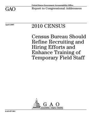 Primary view of object titled '2010 Census: Census Bureau Should Refine Recruiting and Hiring Efforts and Enhance Training of Temporary Field Staff'.