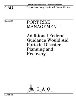 Primary view of object titled 'Port Risk Management: Additional Federal Guidance Would Aid Ports in Disaster Planning and Recovery'.