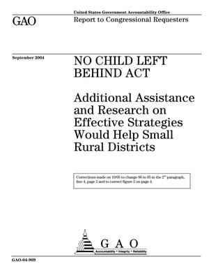 Primary view of object titled 'No Child Left Behind Act: Additional Assistance and Research on Effective Strategies Would Help Small Rural Districts'.