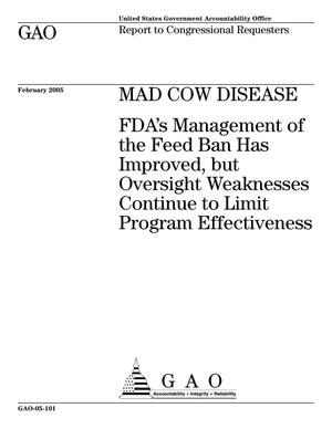 Primary view of object titled 'Mad Cow Disease: FDA's Management of the Feed Ban Has Improved, but Oversight Weaknesses Continue to Limit Program Effectiveness'.