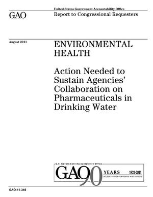 Primary view of object titled 'Environmental Health: Action Needed to Sustain Agencies' Collaboration on Pharmaceuticals in Drinking Water'.