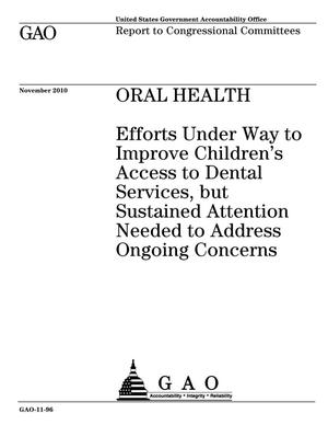 Primary view of object titled 'Oral Health: Efforts Under Way to Improve Children's Access to Dental Services, but Sustained Attention Needed to Address Ongoing Concerns'.
