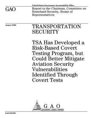 Primary view of object titled 'Transportation Security: TSA Has Developed a Risk-Based Covert Testing Program, but Could Better Mitigate Aviation Security Vulnerabilities Identified Through Covert Tests'.