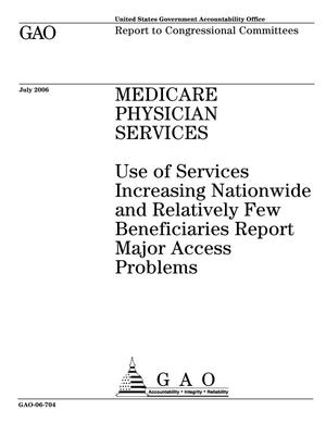 Primary view of object titled 'Medicare Physician Services: Use of Services Increasing Nationwide and Relatively Few Beneficiaries Report Major Access Problems'.