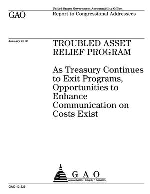 Primary view of object titled 'Troubled Asset Relief Program: As Treasury Continues to Exit Programs, Opportunities to Enhance Communication on Costs Exist'.