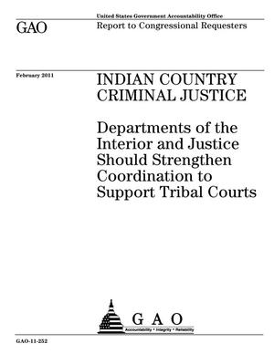 Primary view of object titled 'Indian Country Criminal Justice: Departments of the Interior and Justice Should Strengthen Coordination to Support Tribal Courts'.