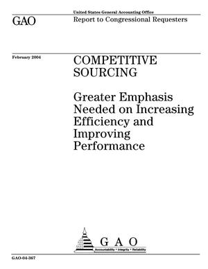 Primary view of object titled 'Competitive Sourcing: Greater Emphasis Needed on Increasing Efficiency and Improving Performance'.