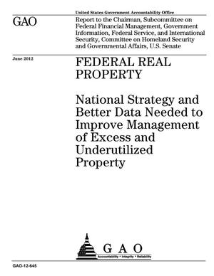 Primary view of object titled 'Federal Real Property: National Strategy and Better Data Needed to Improve Management of Excess and Underutilized Property'.