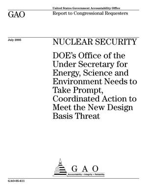 Primary view of object titled 'Nuclear Security: DOE's Office of the Under Secretary for Energy, Science, and Environment Needs to Take Prompt, Coordinated Action to Meet the New Design Basis Threat'.