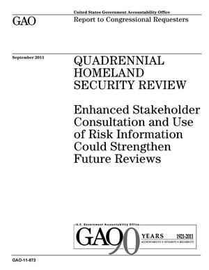 Primary view of object titled 'Quadrennial Homeland Security Review: Enhanced Stakeholder Consultation and Use of Risk Information Could Strengthen Future Reviews'.