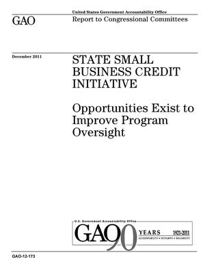 Primary view of object titled 'State Small Business Credit Initiative: Opportunities Exist to Improve Program Oversight'.