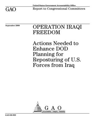Primary view of object titled 'Operation Iraqi Freedom: Actions Needed to Enhance DOD Planning for Reposturing of U.S. Forces from Iraq'.