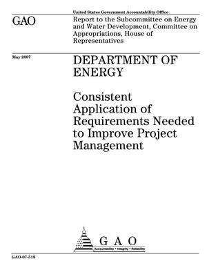 Primary view of object titled 'Department of Energy: Consistent Application of Requirements Needed to Improve Project Management'.