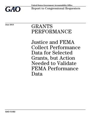 Primary view of object titled 'Grants Performance: Justice and FEMA Collect Performance Data for Selected Grants, but Action Needed to Validate FEMA Performance Data'.