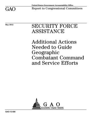 Primary view of object titled 'Security Force Assistance: Additional Actions Needed to Guide Geographic Combatant Command and Service Efforts'.
