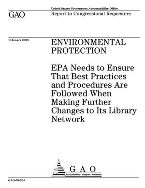 Primary view of object titled 'Environmental Protection: EPA Needs to Ensure That Best Practices and Procedures Are Followed When Making Further Changes to Its Library Network'.