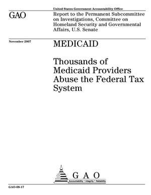 Primary view of object titled 'Medicaid: Thousands of Medicaid Providers Abuse the Federal Tax System'.