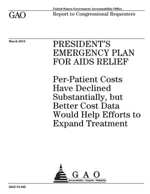 Primary view of object titled 'President's Emergency Plan For Aids Relief: Per-Patient Costs Have Declined Substantially, but Better Cost Data Would Help Efforts to Expand Treatment'.