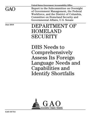 Primary view of object titled 'Department of Homeland Security: DHS Needs to Comprehensively Assess Its Foreign Language Needs and Capabilities and Identify Shortfalls'.