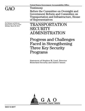 Primary view of object titled 'Transportation Security Administration: Progress and Challenges Faced in Strengthening Three Key Security Programs'.