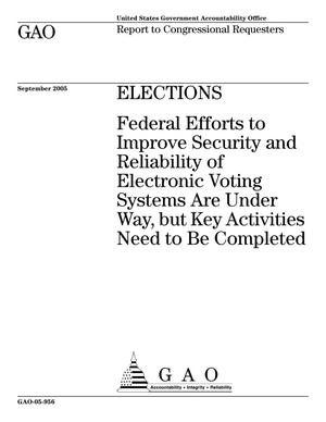 Primary view of object titled 'Elections: Federal Efforts to Improve Security and Reliability of Electronic Voting Systems Are Under Way, but Key Activities Need to Be Completed'.
