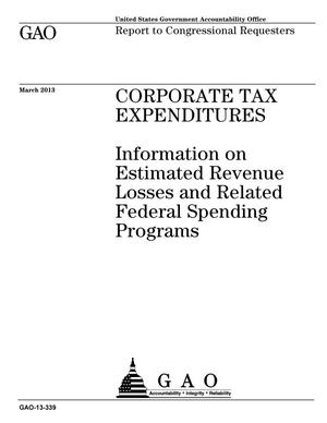 Primary view of object titled 'Corporate Tax Expenditures: Information on Estimated Revenue Losses and Related Federal Spending Programs'.