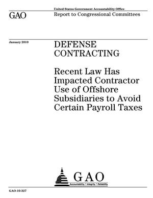 Primary view of object titled 'Defense Contracting: Recent Law Has Impacted Contractor Use of Offshore Subsidiaries to Avoid Certain Payroll Taxes'.