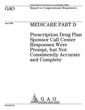 Primary view of object titled 'Medicare Part D: Prescription Drug Plan Sponsor Call Center Responses Were Prompt, but Not Consistently Accurate and Complete'.