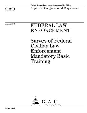 Primary view of object titled 'Federal Law Enforcement: Survey of Federal Civilian Law Enforcement Mandatory Basic Training'.