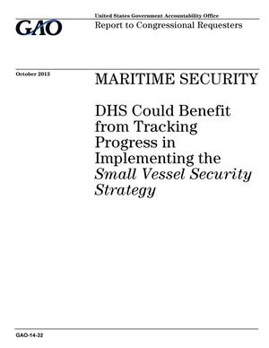 Primary view of object titled 'Maritime Security: DHS Could Benefit from Tracking Progress in Implementing the Small Vessel Security Strategy'.