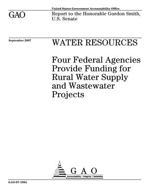 Primary view of object titled 'Water Resources: Four Federal Agencies Provide Funding for Rural Water Supply and Wastewater Projects'.