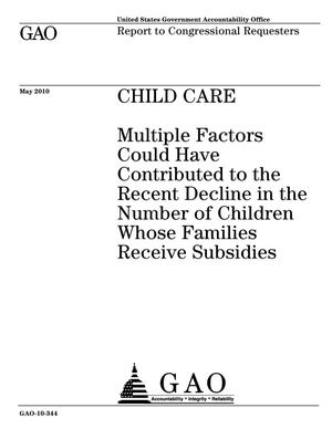 Primary view of object titled 'Child Care: Multiple Factors Could Have Contributed to the Recent Decline in the Number of Children Whose Families Receive Subsidies'.