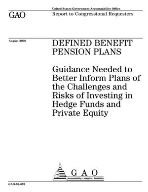 Primary view of object titled 'Defined Benefit Pension Plans: Guidance Needed to Better Inform Plans of the Challenges and Risks of Investing in Hedge Funds and Private Equity'.