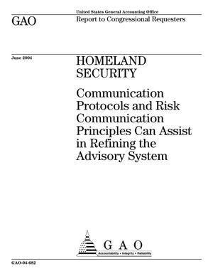 Primary view of object titled 'Homeland Security: Communication Protocols and Risk Communication Principles Can Assist in Refining the Advisory System'.
