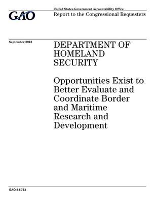 Primary view of object titled 'Department of Homeland Security: Opportunities Exist to Better Evaluate and Coordinate Border and Maritime Research and Development'.