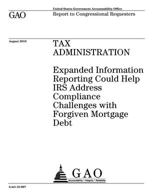 Primary view of object titled 'Tax Administration: Expanded Information Reporting Could Help IRS Address Compliance Challenges with Forgiven Mortgage Debt'.